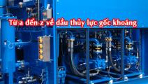Tất tần tật về dầu thủy lực gốc khoáng - Dầu Thủy Lực Giá Rẻ được sử dụng nhiều nhất hiện nay