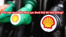 Có nên mua Dầu Thủy Lực Shell Giá Rẻ hay không?