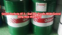 """Castrol Perfecto HT 5 – loại Dầu Truyền Nhiệt Castrol """"ngon-bổ-rẻ"""" đáng mua nhất 2020"""