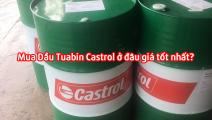 Mua Dầu Tuabin Castrol ở đâu giá tốt nhất?