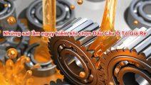Những sai lầm nguy hiểm khi chọn mua dầu cầu ô tô giá rẻ