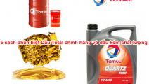 5 cách phân biệt Dầu Total chính hãng và dầu kém chất lượng